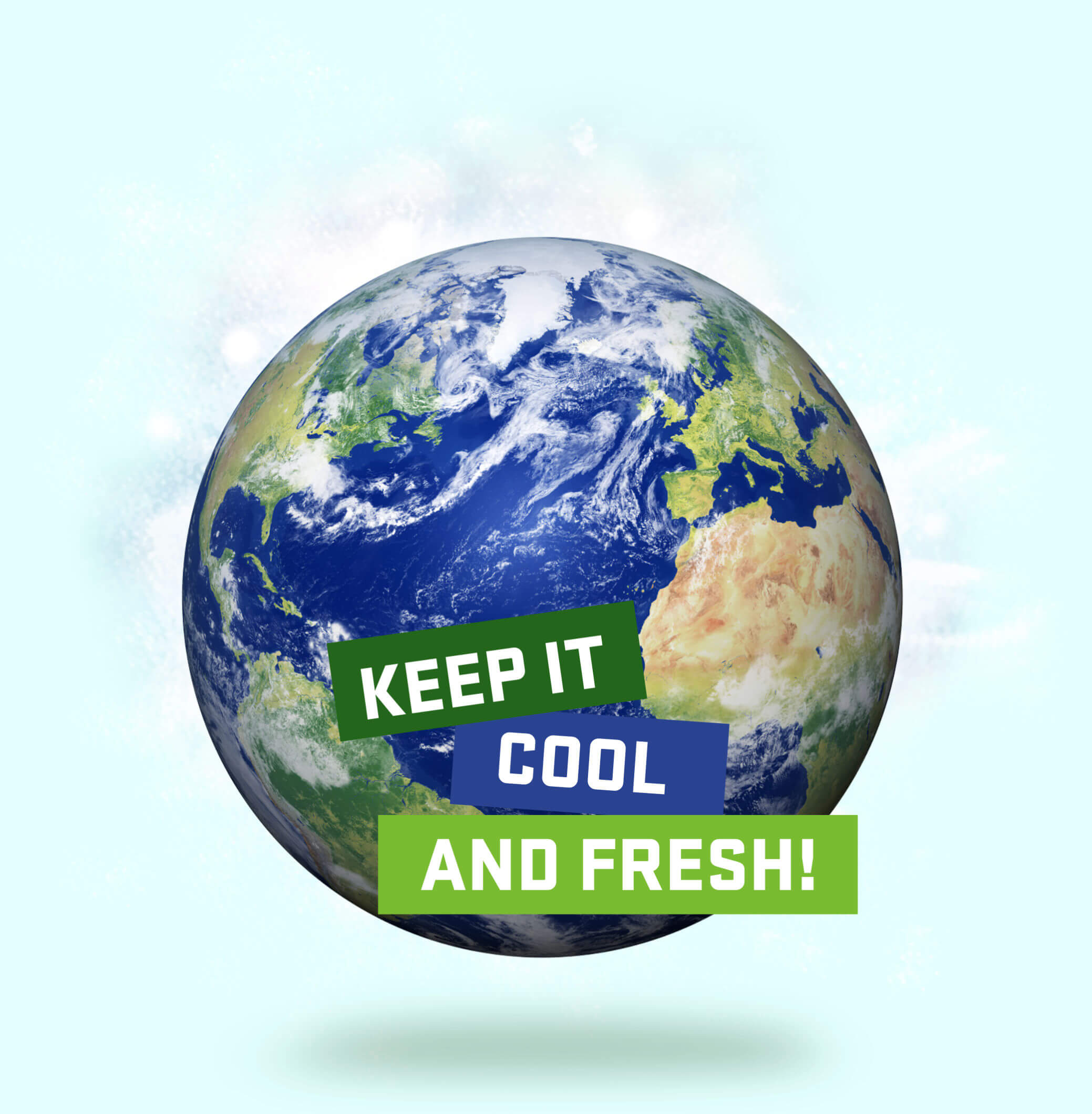 Keep it cool! And fresh!